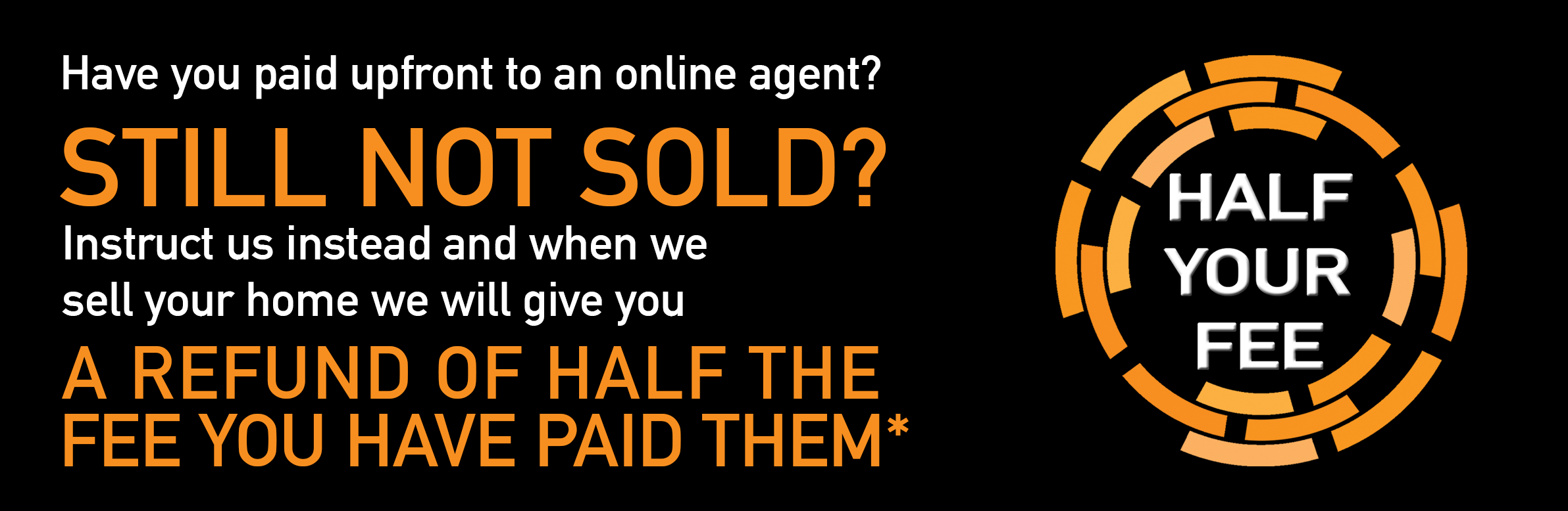 REFUND OF UPTO HALF THE FEE YOU HAVE PAID TO AN ONLINE AGENT!